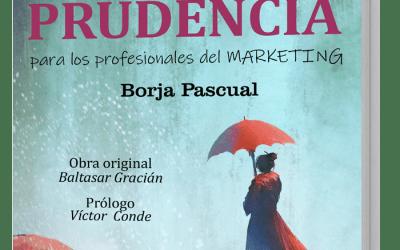 Ya disponible el GuíaBurros: El arte de la prudencia. Para los profesionales del marketing, de Borja Pascual